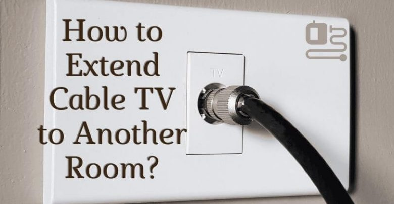 How to Extend Cable TV to Another Room